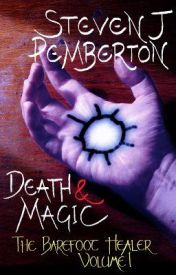 Death & Magic (The Barefoot Healer  volume I) by StevenJPemberton