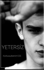 YETERSİZ (DÜZENLENİYOR)  by Korkusuzbenim123