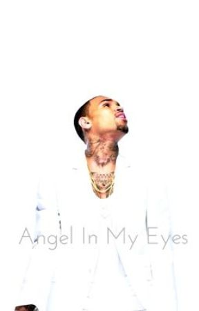 Angel in My Eyes [A Chris Brown Love Story] by ___andreaaaa