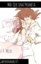 Más Que Una Promesa (Goku y Milk) by GabyHernandez05