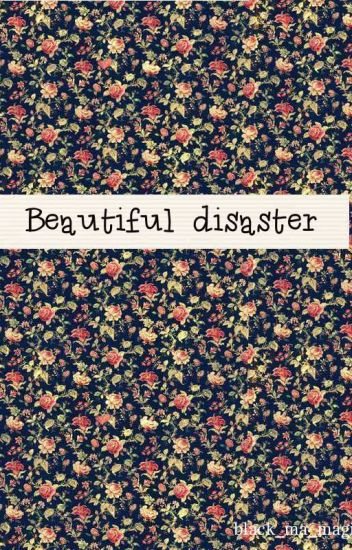 Beautiful disaster | H.S