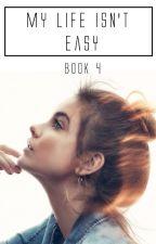 My Life Isn't Easy //BOOK #4  by IamAbbyMG25