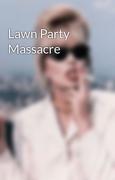 Lawn Party Massacre by MishaHicks