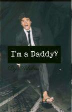 I'm A Daddy? [Malum]✔ by ashsbea
