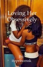 2 || Loving Her Obsessively✅ by itzprincessk