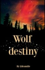 [ARRÊTÉE] Wolf Destiny  by lylicamille