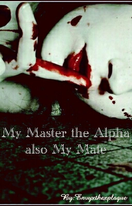 My Master Also My Mate (Book One) by Envyxthexplague