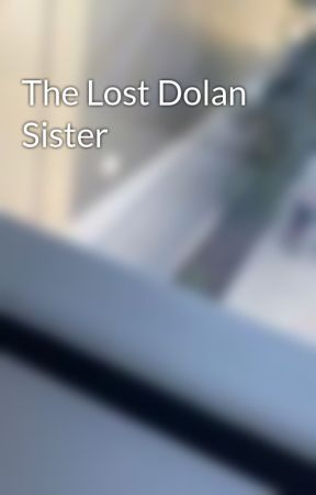 The Lost Dolan Sister by sabn1999