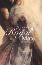 Alpha's Royal Mate   astera22 by astera22
