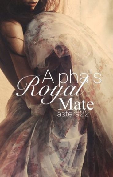 Alpha's Royal Mate | astera22