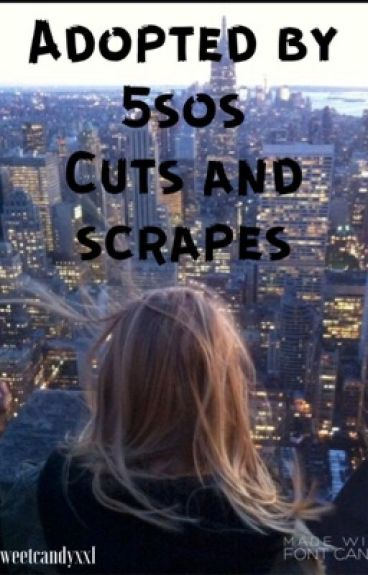 Cuts And Scrapes (Sequel To Adopted By 5sos)
