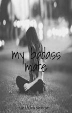 My Badass Mate by -sleepdxpirved