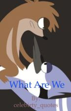 What Are We by celebirty_quotes