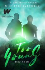 Too Young (The Jewel Project #1) by Wimbug