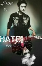 Love To Hate You {Fr} [TERMINÉ] by -MidnightCries-