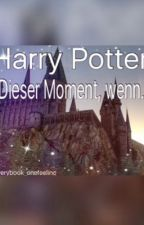 Harry Potter: Dieser Moment, wenn... ❤️ #Wattys2016 by everybook_onefeeling