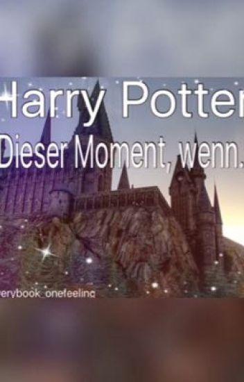 Harry Potter: Dieser Moment, wenn... ❤️ #Wattys2016