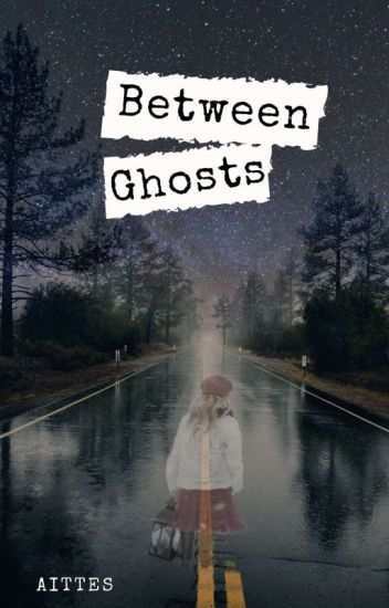 Between Ghosts