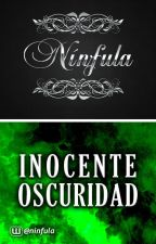 """Inocente Oscuridad "" by Ninfula"