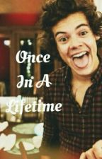 Once In A Lifetime (A Harry Styles Fanfiction) by OneD_Fanatic