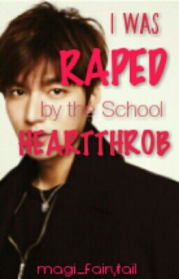 I Was Raped By The School Heartthrob