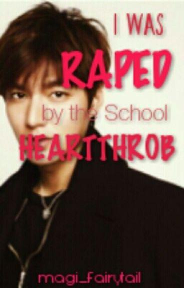 I Was Raped By The School Heartthrob