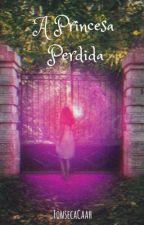 A Princesa Perdida by FonsecaCaah