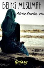 Being Muslimah: Advice, Stories, etc. by BooksLove123