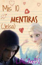 Mis 10 mentiras (Jelsa) [Book #1]#PremiosWaltTv2016 by La_Chica_Crazy