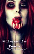 O Despertar Dos Vampiros. by KarenFerreira507