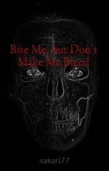 Bite Me  but Don't Make Me Bleed by sakari77