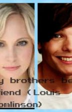 My Brothers Best Friend ( Louis Tomlinson Fan Fiction ) by gingersxoxoloves1d
