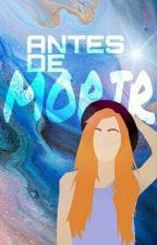 Antes De Morir  by EvaBeHappy