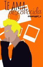 Te ama, desconocida #3. by dreamygirl_x