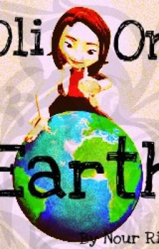 Oli On Earth  ( Watty Awards 2011) by narnoura