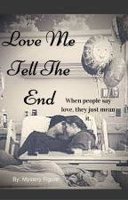 Love Me Tell The End by Storjy