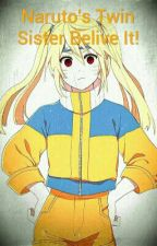 Narutos Twin Sister Belive It! [UNDER SERIOUS EDITING]/AND HOLD\ by AnimeFreakedaj