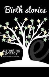 Birth Stories by parentingenergy