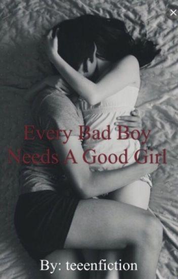 Every Bad Boy Needs A Good Girl