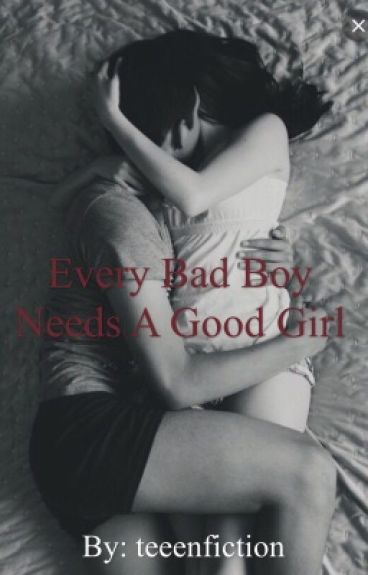 Every Bad Boy Needs A Good Girl