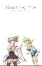 stealing him (Natsu X reader) by Nicky-chan101