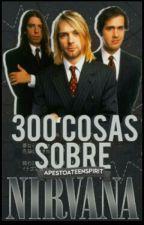 300 Cosas Sobre Nirvana 2! by ApestoATeenSpirit