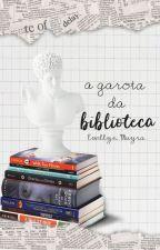 A Garota Da Biblioteca by evellynemay