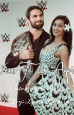 Learn To Love Again (WWE Seth Rollins) ~On Hold~ by fabandboujee_