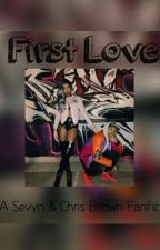 First Love: A Sevyn & Chris Brown Fanfic by FloridaGyal_
