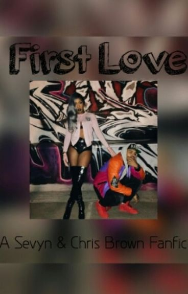 First Love: A Sevyn & Chris Brown Fanfic