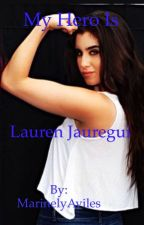 My Hero Lauren Jauregui by MarinelyAviles