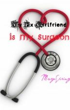 My Ex-Girlfriend is My Surgeon [Finished] by MarySpring