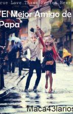 """""""El Mejor Amigo de Papa"""" (Adaptacion) Jelsa─Terminada by maca43larios"""