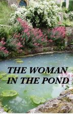 The Woman in the Pond by BiancaBillette